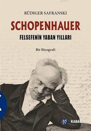 Schopenhauer - Felsefenin Yaban Yılları; Bir Biyografi