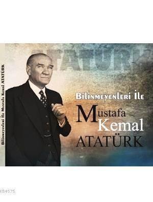 Bilinmeyenleri İle Mustafa Kemal Atatürk