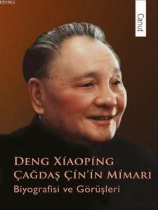 Çağdaş Çin'in Mimarı Deng Xiaoping; Biyografisi Ve Görüşleri