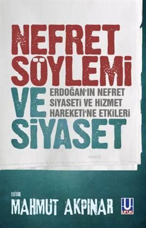 Nefret Söylemi ve Siyaset; Erdoğan'ın Nefret  Siyaseti ve Hizmet Hareketi'ne Etkileri