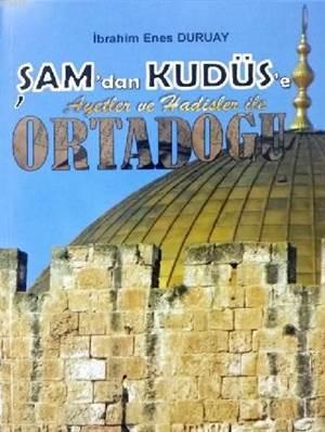 Şam' Dan Kudüs' E; Ayetler Ve Hadisler İle Ortadoğu