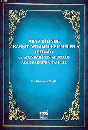 Arap Dilinde Karşıt Anlamlı Kelimeler (Ezdad); Ve El-Enbari'nin El-Ezdad Adlı Eserinin Tahlili