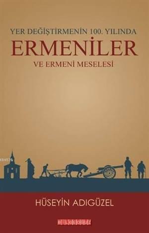 Yer Değiştirmenin 100. Yılında Ermeniler ve Ermeni Meselesi