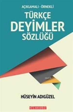 Türkçe Deyimler Sözlüğü; Açıklamalı Örnekli