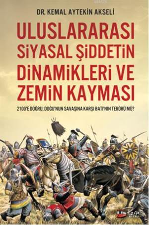 Uluslararası Siyasal Şiddetin Dinamikleri ve Zemin Kayması; 2100'e Doğru Doğunun Savaşına Karşı Batı'nın Terörü Mü?