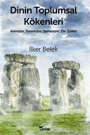 Dinin Toplumsal Kökenleri; Animizm, Totemizm, Şamanizm, Din Süreci