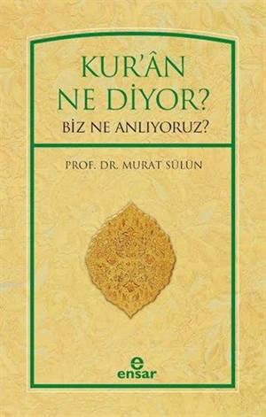 Kur'ân Ne Diyor?; Biz Ne Anlıyoruz?