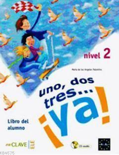 uno, dos, tres... ya! 2 Libro del alumno (Ders Kitabı +Audio descargable) 7-10 yaş İspanyolca Temel Seviye