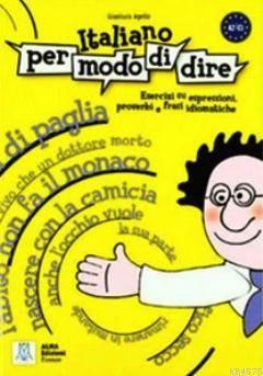 Italiano Per Modo Di Dire (İtalyanca Deyimler Atasözleri Ve Deyişler)