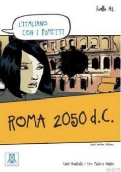 Roma 2050 D.C. (L'italiano Con İ Fumetti- Livello: A1) İtalyanca Okuma Kitabı
