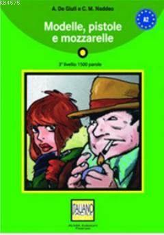 Modelle, Pistole E Mozzarelle + CD (İtalyanca Okuma Kitabı Orta-Alt Seviye) A2