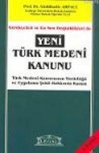 Gerekçeleri Ve En Son Değişiklikleri İle Yeni Türk Medeni Kanunu