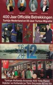 Türkiye-Hollanda Arasında 400 Yıllık Resmi İlişkiler Ve Hollanda'ya Türk Göçünün 50'inci Yılı