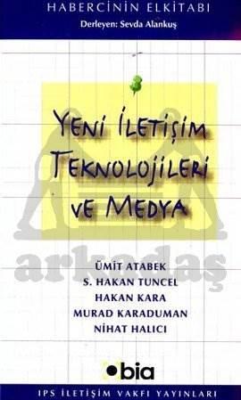 Yeni İletişim Teknolojileri ve Medya (IPS Yayınları 6) (Habercinin El Kitabı No.3)