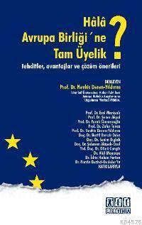 Hâlâ Avrupa Birligi'ne Tam Üyelik?; Tehditler, Avantajlar ve Çözüm Önerileri