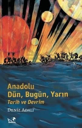 Anadolu; Dün, Bugün, Yarın Tarih ve Devrim