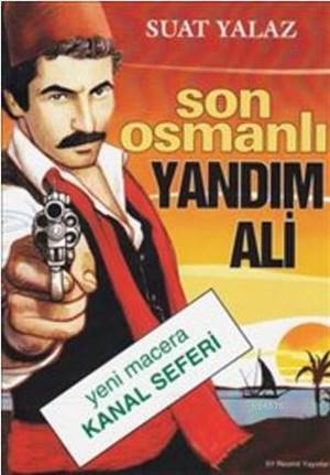 Son Osmanlı Yandım Ali; Yeni Macera Kanal Seferi