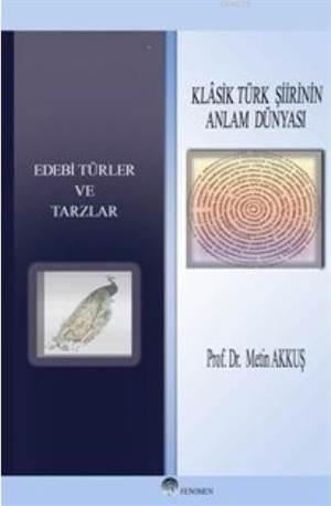 Klâsik Türk Şiirinin Anlam Dünyası; Edebi Türler Ve Tarzlar
