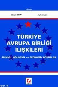 Türkiye Avrupa Birliği İlişkileri Siyasal, Bölgesel ve Ekonomik Boyutlar