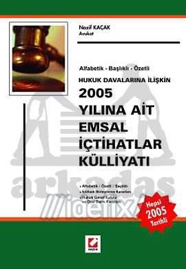 2005 Yılına Ait Emsal İçtihatlar Külliyatı