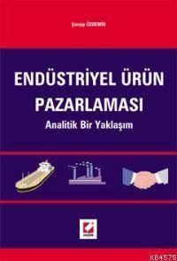 Endüstriyel Ürün Pazarlaması; Analitik Bir Yaklaşım