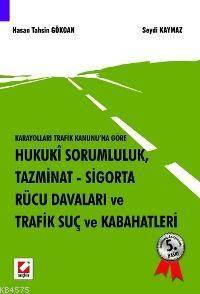 Hukuki Sorumluluk, Tazminat, Sigorta, Rücu Davalari ve Trafik Suç ve Kabahatleri