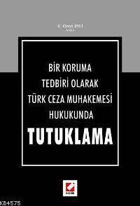 Bir Koruma Tedbiri Olarak Türk Ceza Muhakemesi Hukukunda Tutuklama