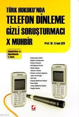 Türk Hukuku'nda Telefon Dinleme Gizli Sorsturmaci X Muhbir