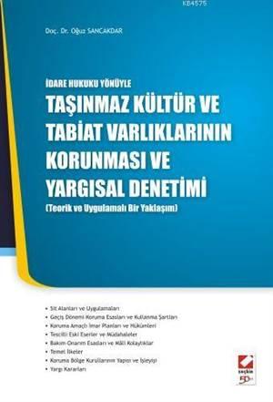 İdare Hukuku YönüyleTaşınmaz Kültür ve Tabiat Varlıklarının Korunması ve Yapısal Denetimi; (Teorik ve Uygulamalı Bir Yaklaşım)