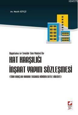 Uygulama ve Teoride Tüm Yönleri ile Kat Karşılığı İnşaat Yapım Sözleşmesi; (Türk Borçlar Kanunu Tasarısı Hükümleri ile Birlikte)