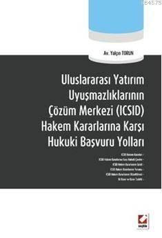 Uluslararası Yatırım Uyuşmazlıklarının Çözüm Merkezi (ICSID) Hakem Kararlarına Karşı Hukuki Başvuru Yolları