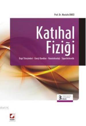 Katihal Fizigi; Örgü Titresimleri  Enerji Bandlari  Nanoteknoloji Süperiletkenlik