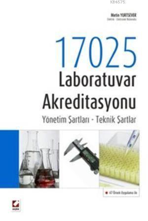 17025 Laboratuvar Akreditasyonu; Yönetim Sartlari  Teknik Sartlar