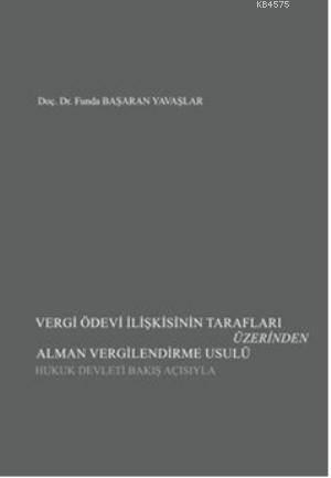 Vergi Ödevi Iliskisinin Taraflari Üzerinden Alman Vergilendirme Usulü; Hukuk Devleti Bakis Açisiyla
