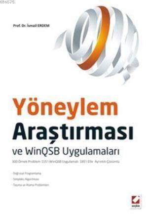 Yöneylem Arastirmasi ve WinQSB Uygulamalari; Dogrusal Programlama  Simpleks Algoritmasi  Tasima ve Atama Problemleri