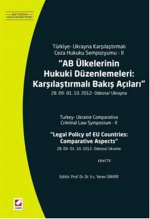 AB Ülkelerinin Hukuki Düzenlemeleri: Karsilastirmali Bakis Açilari; 28. 09  01.10.2012  Odessa/Ukrayna