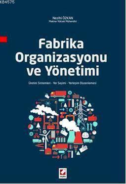 Fabrika Organizasyonu ve Yönetimi; Üretim Sistemleri  Yer Seçimi  Yerlesim Düzenlemesi