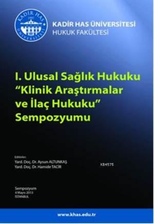 I. Ulusal Saglik Hukuku Klinik Arastirmalar ve Ilaç Hukuku Sempozyumu