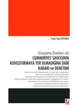 Cumhuriyet Savcisinin Kovusturmaya Yer Olmadigina Dair Karari ve Denetimi; Uygulamali Örnekleri ile