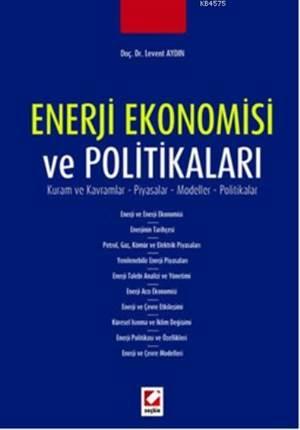 Enerji Ekonomisi ve Politikalari; Kuram ve Kavramlar  Piyasalar  Modeller  Politikalar