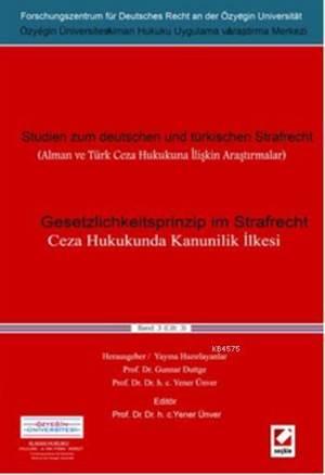 Ceza Hukukunda Kanunilik Ilkesi; Alman ve Türk Ceza Hukukuna Iliskin Arastirmalar