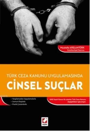 Cinsel Suçlar; Türk Ceza Kanunu Uygulamasinda