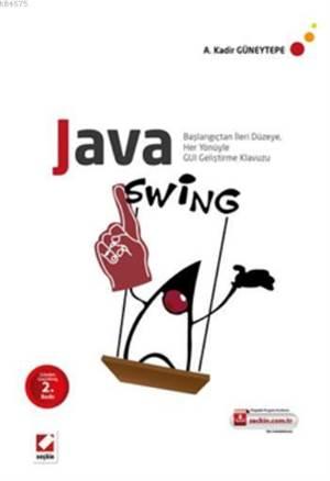 Java Swing; Baslangiçtan Ileri Düzeye, Her Yönüyle GUI Gelistirme Klavuzu