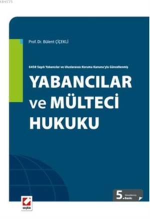 Yabancilar ve Mülteci Hukuku; 6458 Sayili Yabancilar ve Uluslararasi Koruma Kanunuyla Güncellenmis