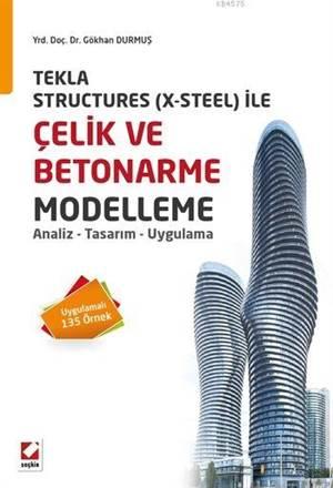 Çelik ve Betonarme Modelleme; Analiz-Tasarim-Uygulama-Tekla Structures (X-Steel) ile