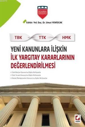 Yeni Kanunlara Iliskin Ilk Yargitay Kararlarinin Degerlendirilmesi; TBK-TTK-HMK