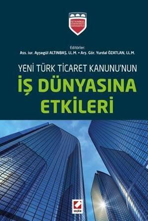 Yeni Türk Ticaret Kanununun Is Dünyasina Etkileri