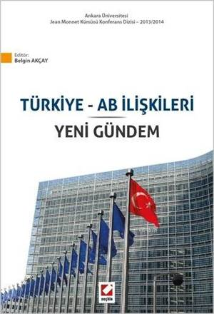Türkiye ve AB Iliskileri ve Yeni Gündem