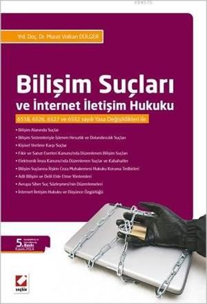 Bilisim Suçlari ve Internet Iletisim Hukuku; 6518, 6526, 6527 ve 6552 Sayili Yasa Degisiklikleri ile