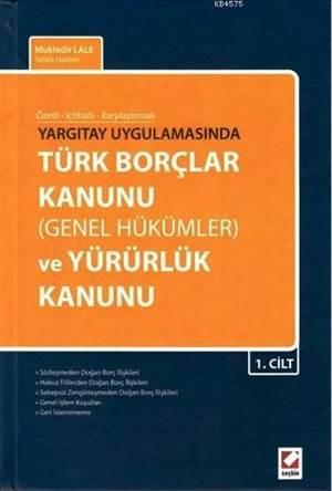 Türk Borçlar Kanunu (Genel Hükümler) ve Yürürlük Kanunu (2 Cilt); Özetli - Içtihatli - Karsilastirmali